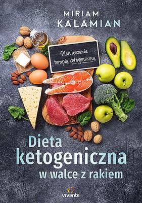 Miriam Kalamian - Dieta ketogeniczna w walce z rakiem. Plan leczenia terapią ketogeniczną