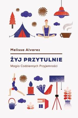 Melissa Alvarez - Żyj przytulnie. Magia codziennych przyjemności