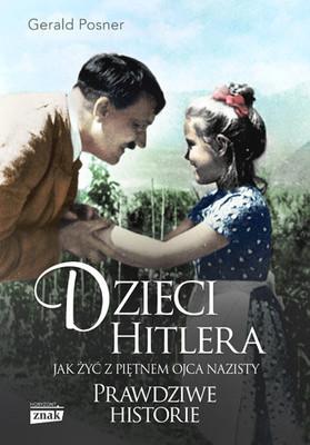 Gerald Posner - Dzieci Hitlera. Jak żyć z piętnem ojca nazisty. Prawdziwe historie