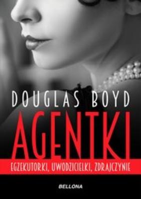 Douglas Boyd - Agentki. Egzekutorki, uwodzicielki, zdrajczynie
