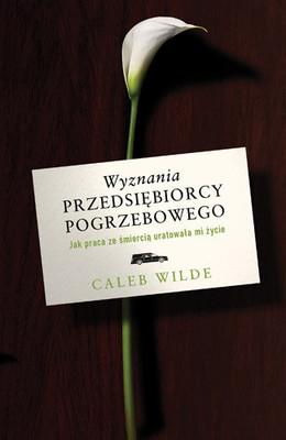 Caleb Wilde - Wyznania przedsiębiorcy pogrzebowego