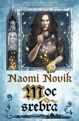 Naomi Novik - Moc srebra / Naomi Novik - Spinning Silver