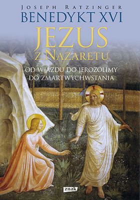 Benedykt XVI - Jezus z Nazaretu. Od wjazdu do Jerozolimy do Zmartwychwstania