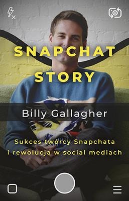 Billy Gallagher - Snapchat Story. Sukces twórcy Snapchata i rewolucja w social mediach