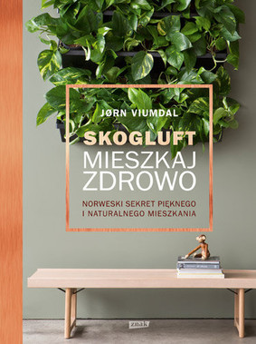 Jorn Viumdal - Skogluft. Mieszkaj zdrowo. Norweski sekret pięknego i naturalnego mieszkania