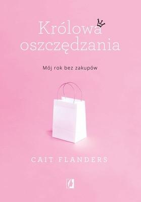 Cait Flanders - Królowa oszczędzania. Mój rok bez zakupów