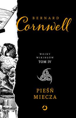 Bernard Cornwell - Pieśń miecza. Wojny wikingów. Tom 4