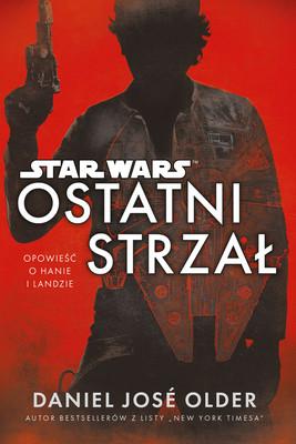 Daniel José Older - Star Wars. Ostatni strzał