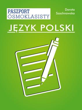 Dorota Szachnowska - Język polski. Paszport ósmoklasisty