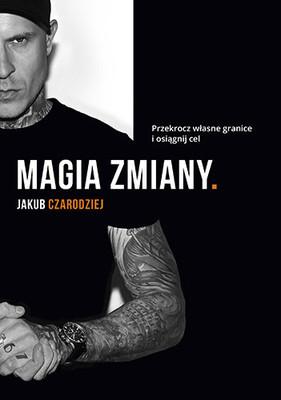 Jakub Czarodziej - Magia zmiany. Przekrocz własne granice i osiągnij cel