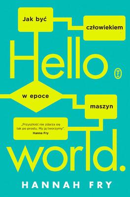 Hannah Fry - Hello world. Jak być człowiekiem w epoce maszyn