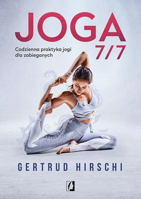 Gertrud Hirschi - Joga 7/7. Codzienna praktyka jogi dla zabieganych
