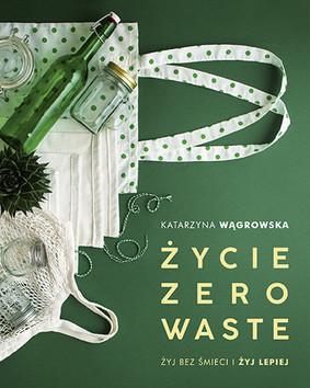 Katarzyna Wągrowska - Życie Zero Waste