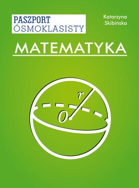 Katarzyna Skibińska - Matematyka. Paszport ósmoklasisty