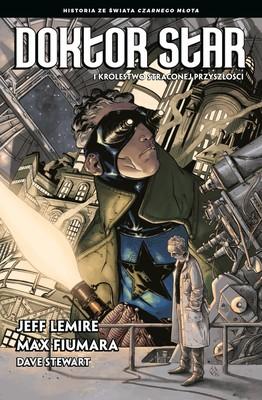 Jeff Lemire - Doktor Star i Królestwo Straconej Przyszłości