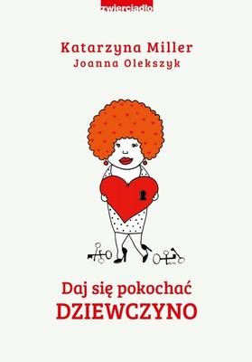 Katarzyna Miller, Joanna Olekszyk - Daj się pokochać dziewczyno