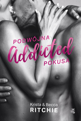Krista Ritchie, Becca Ritchie - Podwójna pokusa. Addicted. Tom 2