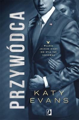 Katy Evans - Przywódca. Biały dom. Tom 2
