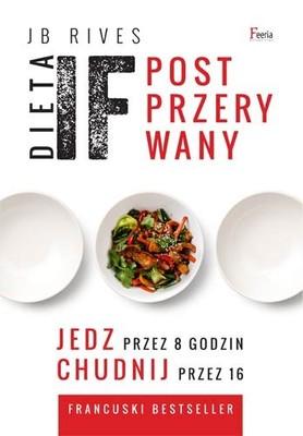 JB Rives - Dieta IF. Post przerywany. Jedz przez 8 godzin, chudnij przez 16 / JB Rives - Le Fasting
