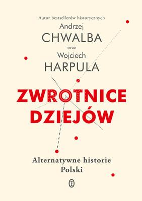 Zwrotnice dziejów. Alternatywne historie Polski