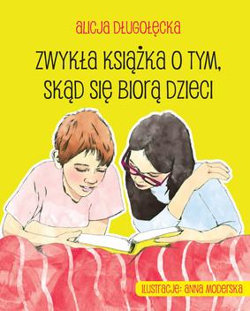 Alicja Długołęcka - Zwykła książka o tym, skąd się biorą dzieci
