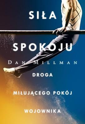 Dan Millman - Siła spokoju. Droga miłującego pokój wojownika