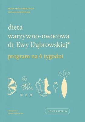 Beata Dąbrowska, Karolina Borkowska - Dieta warzywno-owocowa dr Ewy Dąbrowskiej. Program na 6 tygodni