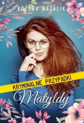 Bożena Mazalik - Kryminalne przypadki Matyldy