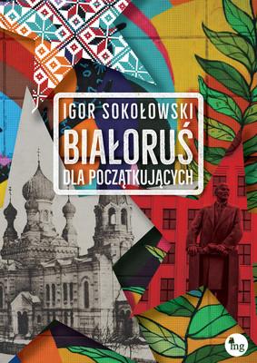 Igor Sokołowski - Białoruś dla początkujących