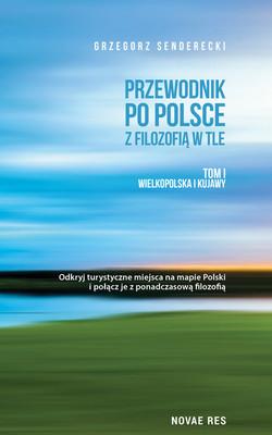 Grzegorz Senderecki - Przewodnik po Polsce z filozofią w tle. Wielkopolska i Kujawy. Tom 1