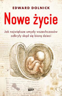 Edward Dolnick - Nowe życie. Jak największe umysły wszechczasów odkryły skąd się biorą dzieci