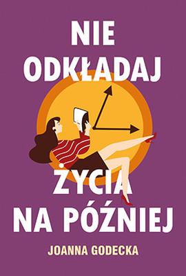 Joanna Godecka - Nie odkładaj życia na później