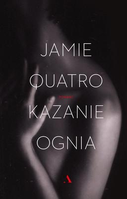 Jamie Quatro - Kazanie ognia / Jamie Quatro - Fire Sermon