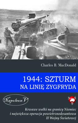 Charles B. MacDonald - 1944: Szturm na Linię Zygfryda