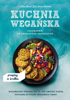 Celine Steen - Kuchnia wegańska. Przewodnik po produktach zastępczych