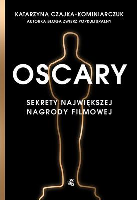 Katarzyna Czajka-Kominiarczuk - Oscary. Sekrety największej nagrody filmowej