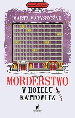 Marta Matyszczak - Morderstwo w hotelu Kattowitz. Kryminał pod psem. Tom 5