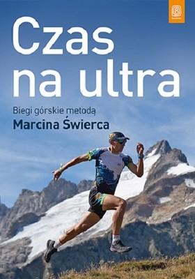 Marcin Świerc - Czas na ultra. Biegi górskie metodą Marcina Świerca