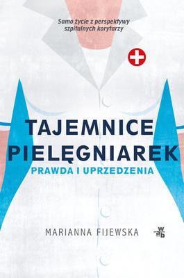 Marianna Fijewska - Tajemnice pielęgniarek. Prawda i uprzedzenia