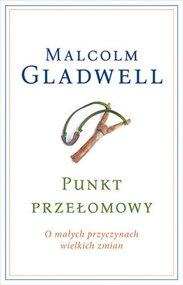 Malcolm Gladwell - Punkt przełomowy. O małych przyczynach wielkich zmian