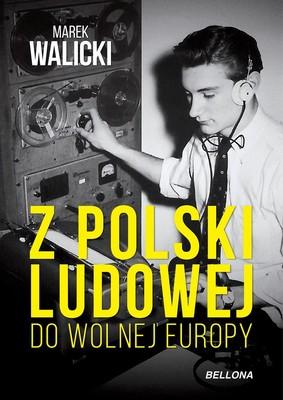 Michał Walicki - Z Polski Ludowej do Wolnej Europy