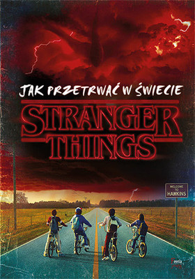 Matthew J. Gilbert - Jak przetrwać w świecie Stranger Things / Matthew J. Gilbert - How To Survive In A Stranger Things World