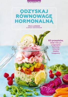 Ulrika Davidsson, Mia Lundin - Odzyskaj równowagę hormonalną. 60 przepisów, dzięki którym uregulujesz hormony i stracisz zbędne kilogramy