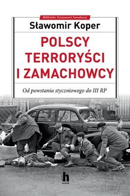 Sławomir Koper - Polscy terroryści i zamachowcy. Od powstania styczniowego do III RP