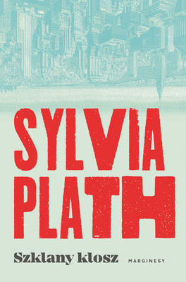 Sylvia Plath - Szklany klosz / Sylvia Plath - The Bell Jar