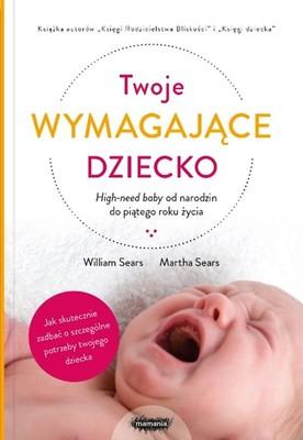 William Sears, Martha Sears - Twoje wymagające dziecko. High-need baby od narodzin do piątego roku życia