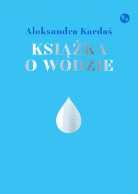 Aleksandra Kardaś - Książka o wodzie