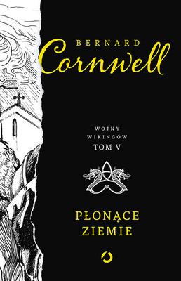 Bernard Cornwell - Płonące ziemie. Wojny wikingów. Tom 5
