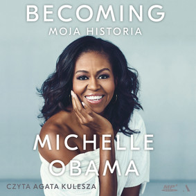Michelle Obama - Becoming. Moja historia / Michelle Obama - Becoming