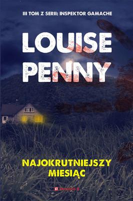 Louise Penny - Najokrutniejszy miesiąc. Inspektor Armand Gamache. Tom 3